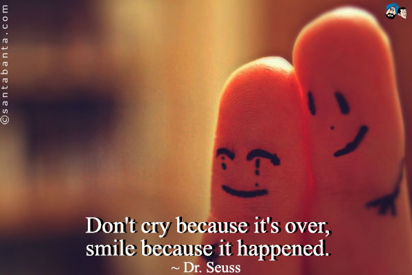 dont-cry-because-its-over-smile-because-it-happened72.jpg