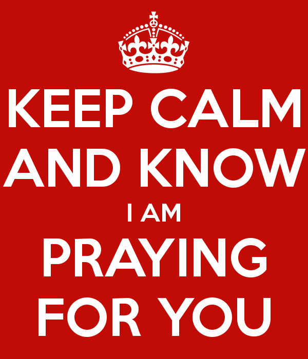 keep-calm-and-know-i-am-praying-for-you.png